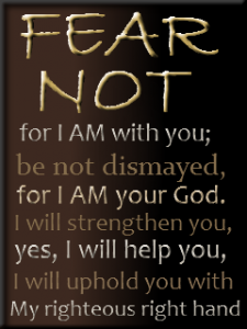 Fear Not, for I am with you - Isaiah 41